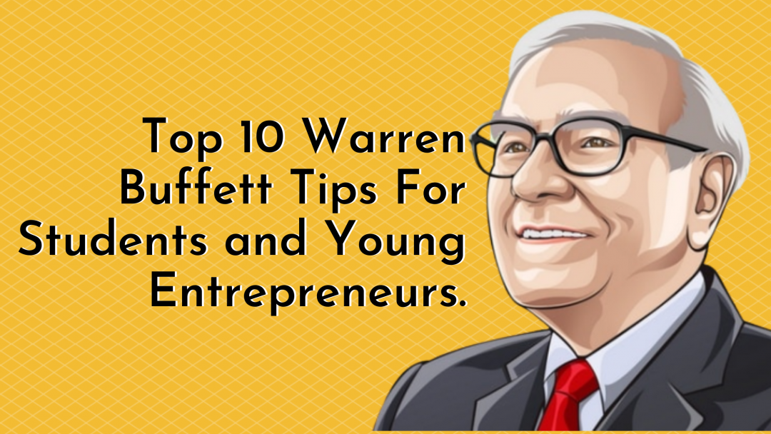 Top 10 Warren Buffett Tips For students and young entrepreneurs.